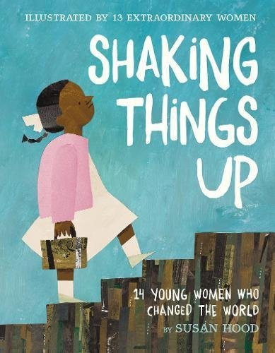 Shaking Things Up: 14 Young Women Who Changed the World book