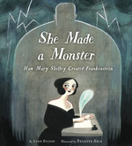 She Made a Monster: How Mary Shelley Created Frankenstein book