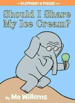 Should I Share My Ice Cream? (An Elephant and Piggie Book) book