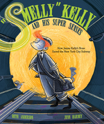 """Smelly"" Kelly and His Super Senses: How James Kelly's Nose Saved the New York City Subway book"