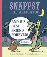 Snappsy the Alligator and His Best Friend Forever (Probably) book