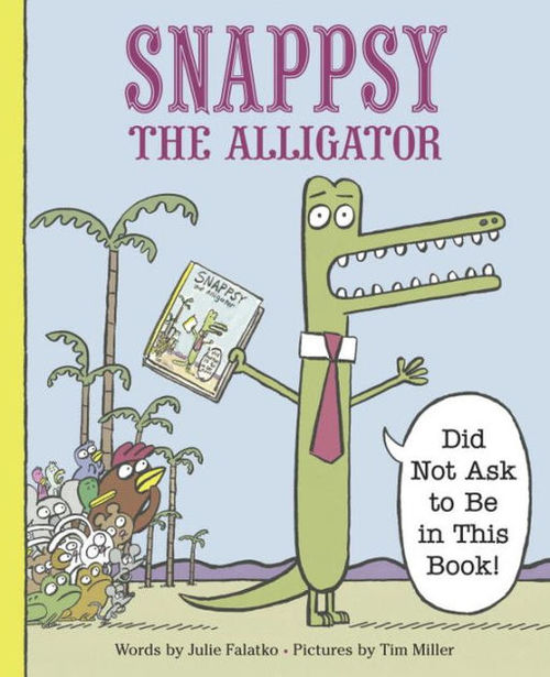 Snappsy the Alligator (Did Not Ask to Be in This Book) book