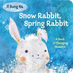 Snow Rabbit, Spring Rabbit: A Book of Changing Seasons book