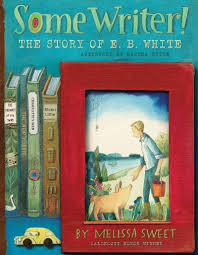 Some Writer!: The Story of E. B. White book