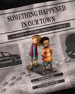 Something Happened in Our Town: A Child's Story about Racial Injustice book