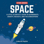Space for Smart Kids: A Little Scientist's Guide to Astronauts, Gravity, Rockets, and the Atmosphere (1) (Future Geniuses) book