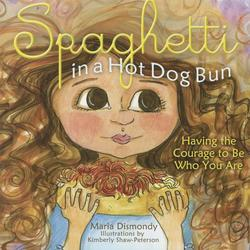 Spaghetti in a Hot Dog Bun: Having the Courage to Be Who You Are book