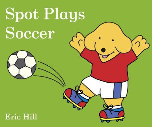 Spot Plays Soccer book