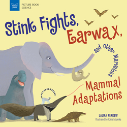 Stink Fights, Earwax, and Other Marvelous Mammal Adaptations book