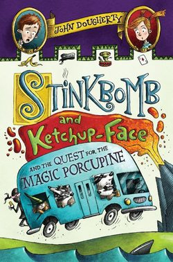 Stinkbomb and Ketchup-Face and the Quest for the Magic Porcupine book