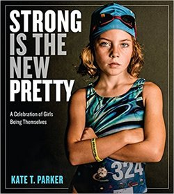 Strong Is the New Pretty: A Celebration of Girls Being Themselves book
