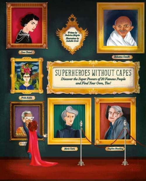 Superheroes Without Capes: Discover the Super Powers of 20 Famous People, and Find Your Own, Too! book