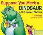 Suppose You Meet a Dinosaur: A First Book of Manners book