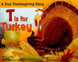 T is for Turkey: A True Thanksgiving Story book