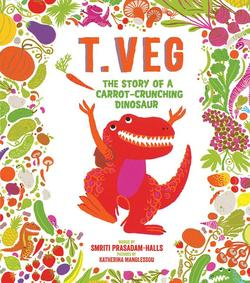 T. Veg: The Story of a Carrot-Crunching Dinosaur book
