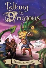Talking to Dragons, Volume 4: The Enchanted Forest Chronicles, Book Four book