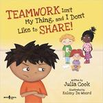 Teamwork Isn't My Thing, and I Don't Like to Share! book