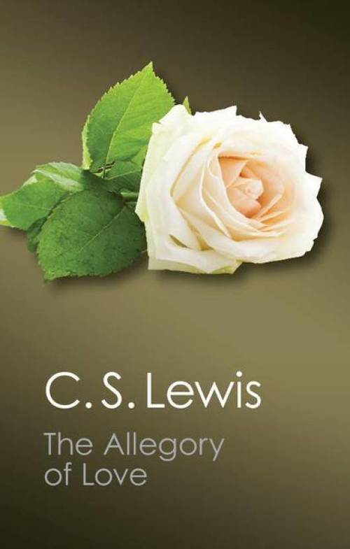 The Allegory of Love: A Study in Medieval Tradition book