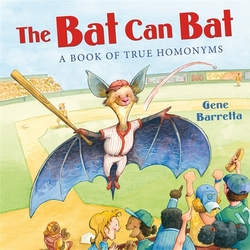 The Bat Can Bat: A Book of True Homonyms book
