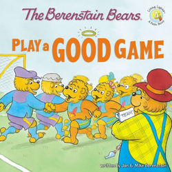 The Berenstain Bears Play a Good Game book