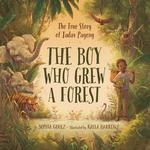 The Boy Who Grew a Forest: The True Story of Jadav Payeng book