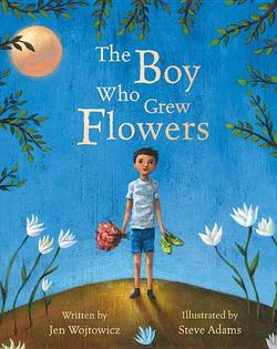 The Boy Who Grew Flowers book