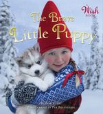 The Brave Little Puppy (A Wish Book) book