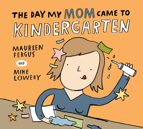 The Day My Mom Came to Kindergarten book