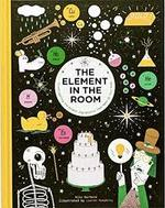 The Element in the Room: Investigating the Atomic Ingredients that Make Up Your Home book