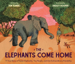 The Elephants Come Home: A True Story of Seven Elephants, Two People, and One Extraordinary Friendship book