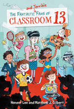 The Fantastic and Terrible Fame of Classroom 13 book