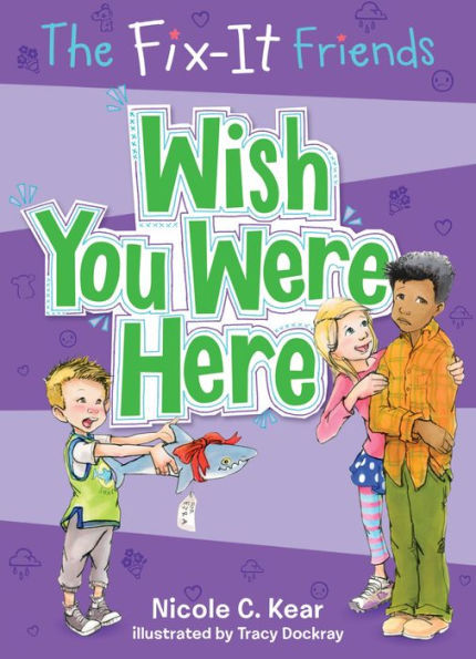 The Fix-It Friends: Wish You Were Here book