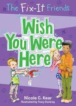 The Fix-It Friends: Wish You Were Here book