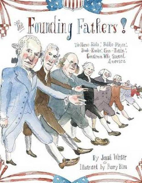 The Founding Fathers!: Those Horse-Ridin', Fiddle-Playin', Book-Readin', Gun-Totin' Gentlemen Who Started America book