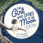 The Girl Who Spoke to the Moon: A Story about Friendship and Loving Our Earth book