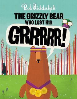 The Grizzly Bear Who Lost His Grrrrr Book