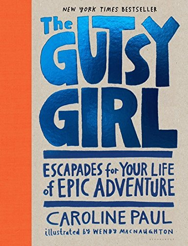 The Gutsy Girl: Escapades for Your Life of Epic Adventure book
