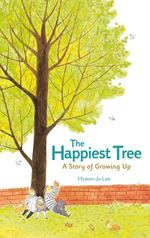 The Happiest Tree: A Story of Growing Up book