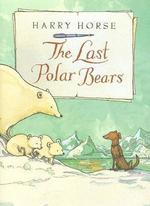 The Last Polar Bears (Harry Horse's Last...) book
