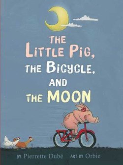 The Little Pig, the Bicycle, and the Moon book