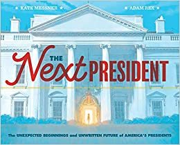 The Next President: The Unexpected Beginnings and Unwritten Future of America's Presidents book