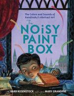 The Noisy Paint Box: The Colors and Sounds of Kandinsky's Abstract Art book