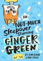 The NOT-MUCH Sleepover Starring Ginger Green book