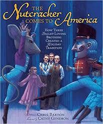 The Nutcracker Comes to America: How Three Ballet-Loving Brothers Created a Holiday Tradition book