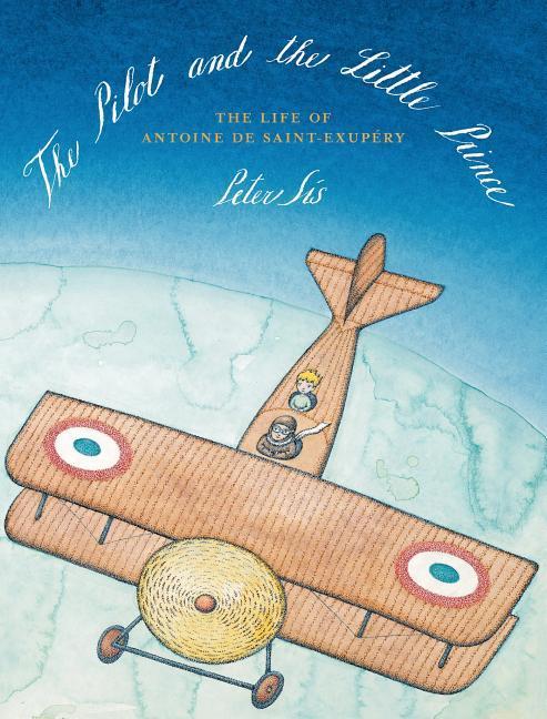 The Pilot and the Little Prince: The Life of Antoine de Saint-Exupéry book