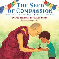 The Seed of Compassion: Lessons from the Life and Teachings of His Holiness the Dalai Lama book