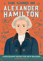 The Story of Alexander Hamilton: A Biography Book for New Readers book