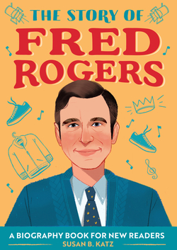 The Story of Fred Rogers: A Biography Book for New Readers book