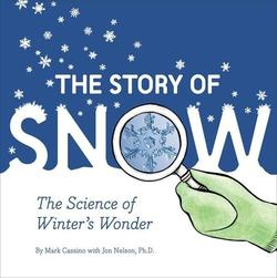 The Story of Snow: The Science of Winter's Wonder book