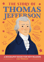 The Story of Thomas Jefferson: A Biography Book for New Readers book